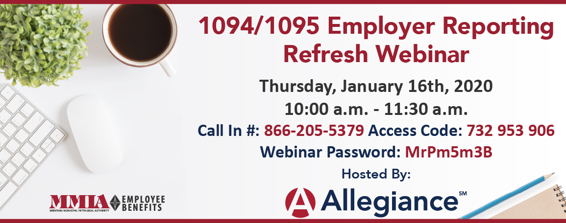 1094/1095 Employer Reporting Refresh Webinar: Thursday, January 16th, 2019 10:00 a.m. - 11:30 a.m. Hosted by Allegiance