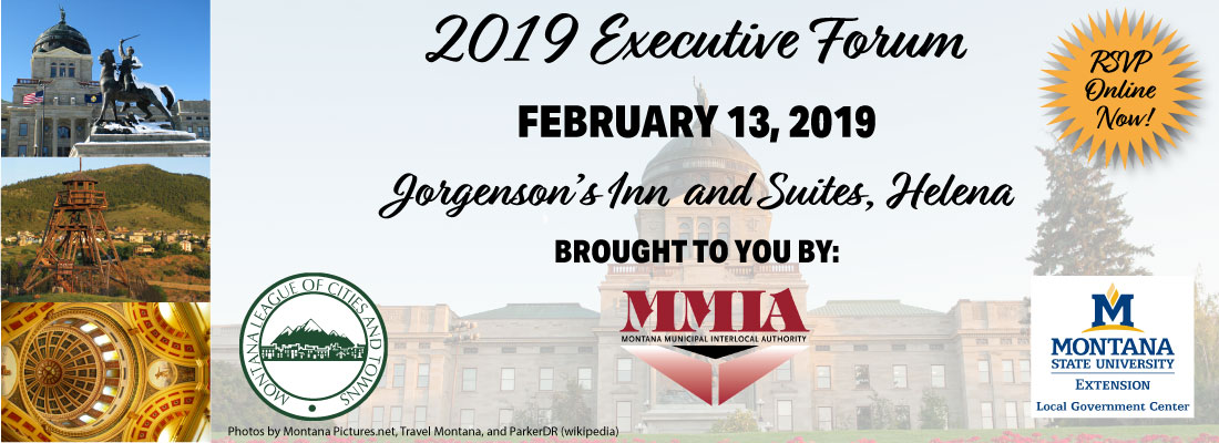 2019 Executive Forum, February 13, 2019 Jorgenson's Inn and Suites, Helena, Brought to you by MLCT, MMIA, and MSU LGC. RSVP online now!