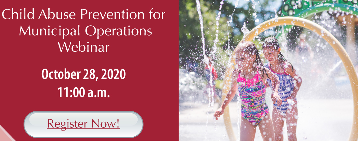 Child Abuse Prevention for Municipal Operations Webinar: October 28, 2020 11:00 a.m. – Register Now
