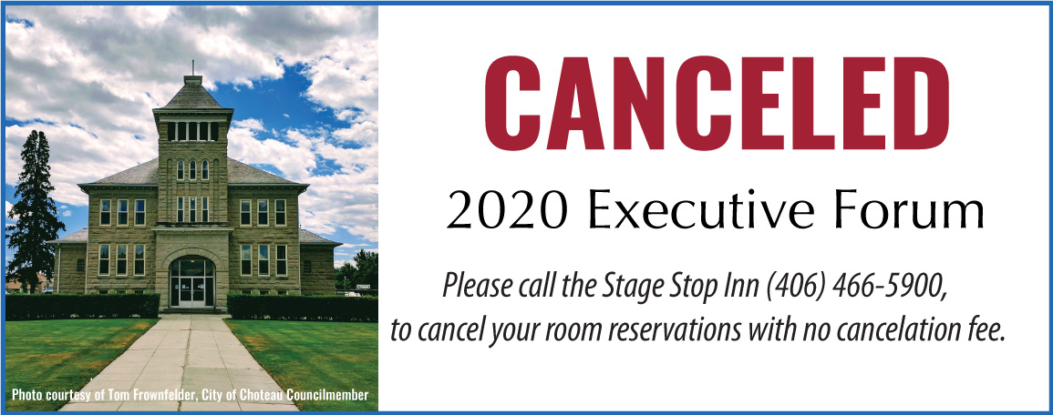 Mayors, City Managers, & Chief Executives Save the Date 2020 Executive Forum April 8-10 * Choteau Stage Stop inn