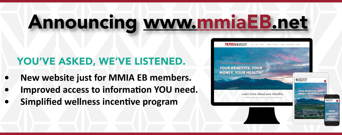 Announcing www.mmiaEB.net! You've asked, we've listened. New website just for MMIA EB members. Improved access to information YOU need. Simplified wellness incentive program
